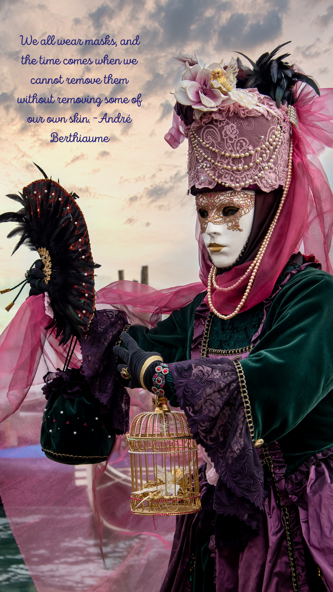"""Person wearing mask. Quote overlays it saying, """"We all wear masks, and the time comes when we cannot remove them without removing some of our own skin."""" ~André Berthiaume"""